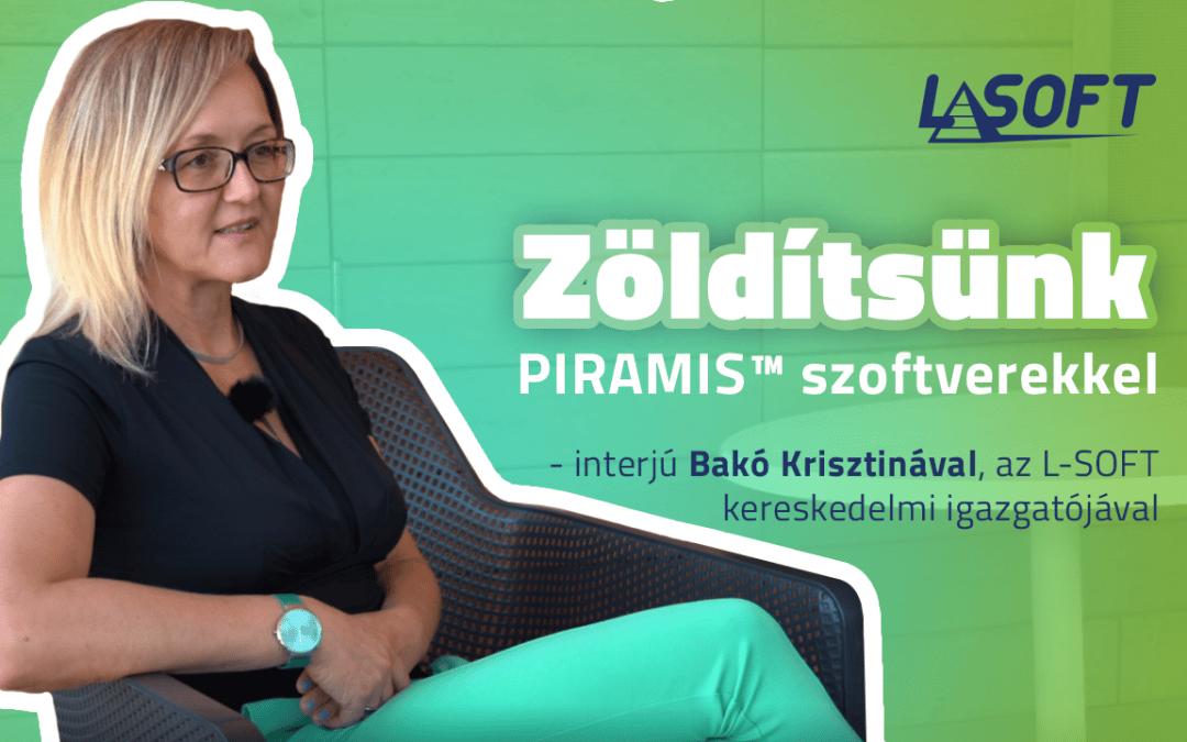 Zöldítsünk PIRAMIS szoftverekkel – interjú Bakó Krisztinával, az L-SOFT kereskedelmi igazgatójával